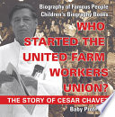 Who Started The United Farm Workers Union The Story Of Cesar Chavez Biography Of Famous People Children S Biography Books