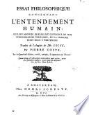 Essai philosophique concernant l entendement humain  ou l on montre quelle est l etendue de nos connoissances certaines  et la maniere dont nous y parvenons  Traduit de l anglois de Mr  Locke  par Pierre Coste  sur la quatri  me   dition  rev  e  corrig  e    augment  e par l auteur