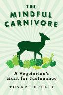 The Mindful Carnivore  A Vegetarian s Hunt for Sustenance