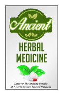 Ancient Herbal Medicine   Discover the Amazing Benefits of 7 Herbs to Cure Your