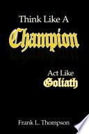 Think Like A Champion - Act Like Goliath