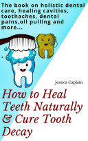 How to Heal Teeth Naturally & Cure Tooth Decay