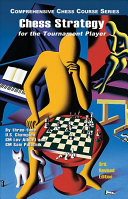 Chess Strategy For The Tournament Player : illustrated using games chosen for their instructive...