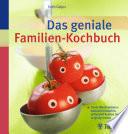Das geniale Familien Kochbuch