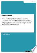 Über die Integration zeitgenössischer Architektur in mittelalterliche Bausubstanz, aufgezeigt anhand von acht ausgewählten Beispielen in Österreich