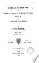 Protokolle und Relationen des brandenburgischen geheimen Rates aux der Zeit des Kurfürsten Friedrich Wilhelm