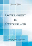 Government in Switzerland (Classic Reprint)