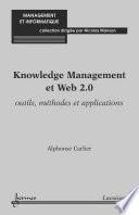 Knowledge Management et Web 2.0: Outils, méthodes et applications
