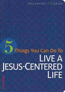 5 Things You Can Do to Live a Jesus Centered Life