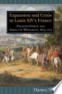 Expansion and Crisis in Louis XIV s France