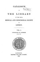 Catalogue of the Library of the Royal Medical and Chirurgical Society of London ...