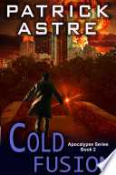 Cold Fusion (The Apocalypse Series, Book 2) Free But An International Cabal Quietly And Savagely