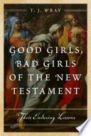 Good Girls Bad Girls Of The New Testament