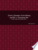 Jesus Changes Everything and He is Changing Me