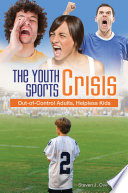 download ebook the youth sports crisis: out-of-control adults, helpless kids pdf epub