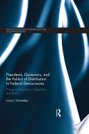 Presidents  Governors  and the Politics of Distribution in Federal Democracies