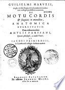 Guilielmi Harveii... de motu cordis et sanguinis in animalibus, anatomica exercitatio., cum refutationibus Aemylii Parisani... et Jacobi Primirosii...