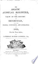 The Asiatic Annual Register  Or  A View of the History of Hindustan  and of the Politics  Commerce and Literature of Asia