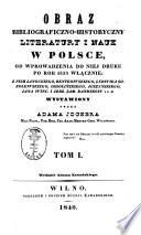 Obraz bibliograficzno-historyczny literatury i nauk w Polsce, od wprowadzenia do niej druku po rok 1830 włạcznie