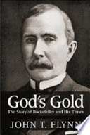 God  39 s Gold  The Story of Rockefeller and His Times