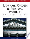 Law And Order In Virtual Worlds: Exploring Avatars, Their Ownership And Rights : massively multiplayer online role-playing games (mmorpgs) or virtual...