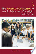 The Routledge Companion to Media Education  Copyright  and Fair Use