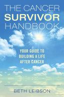 The Cancer Survivor Handbook : 13.7 million living americans who are cancer survivors....