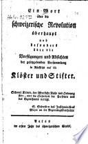 Ein Wort   ber die Schweizerische Revolution   berhaupt und besonders   ber die Verf  gungen und Absichten der Gesetzgebenden Versammlung in R  cksicht auf die Kl  ster und Stifter