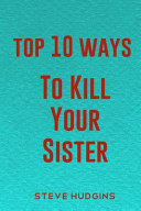 Top 10 Ways To Kill Your Sister Book PDF