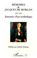Mémoires de Jacques de Morgan (1857-1924): directeur général des Antiquités égyptiennes, délegué général de la Délégation scientifique en Perse : souvenirs d'un archéologue