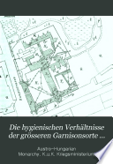Die hygienischen Verhältnisse der grösseren Garnisonsorte der österreichisch-ungarischen Monarchie