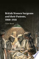 British Women Surgeons And Their Patients 1860 1918