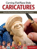 Carving Flat-Plane Style Caricatures: Step-By-Step Instructions and Patterns for 50 Projects