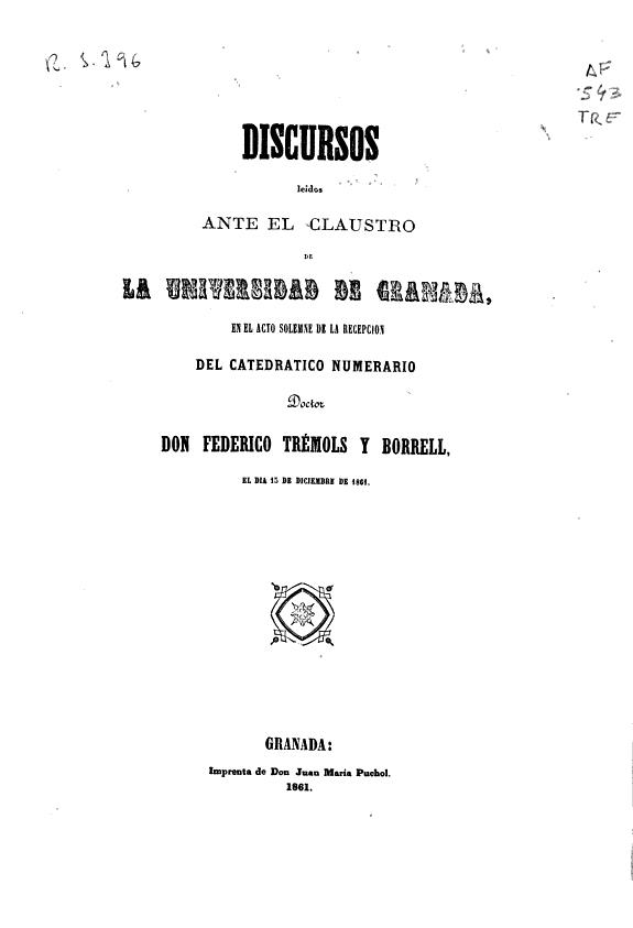[Análisis inmediata de las sustancias orgánicas] :discursos leídos ante el Claustro de la Universidad de Granada en el acto solemne de la recepción del catedrático numerario... el día 15 de diciembre de 1861 ; [Contestación al discurso anterior ; por Mari