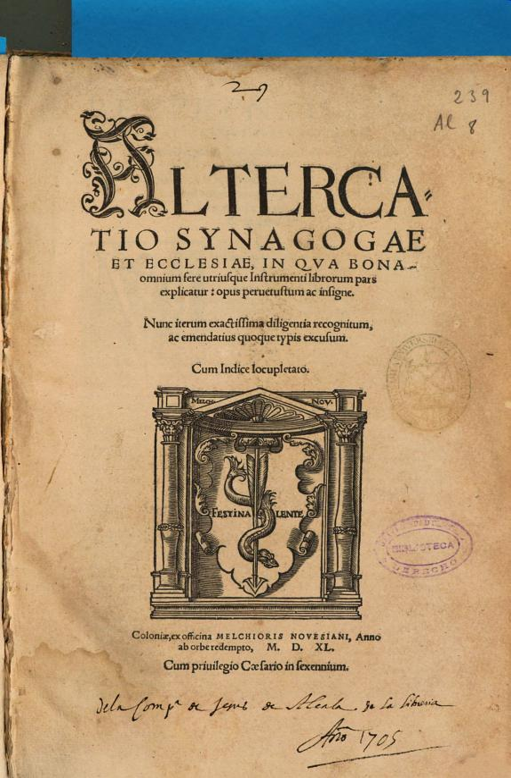 Altercatio Synagogae et Ecclesiae : in qua bona omnium fere vtriusque instrumenti librorum pars explicatur opus peruetustum ac insigne