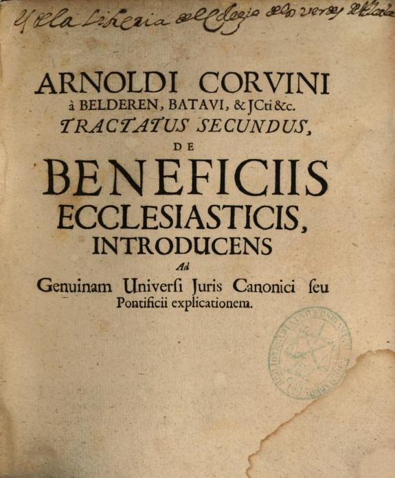 Arnoldi Corvini ... Tractatus geminus de personis atque beneficiis ecclesiasticis sive Introductio ad genuinam universi Iuris Canonici ...