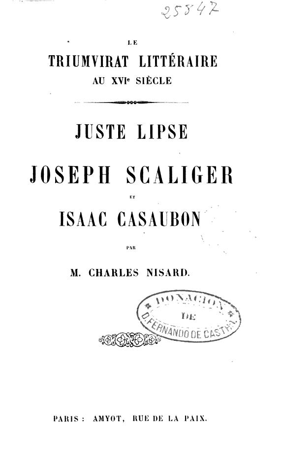 Le triumvirat littéraire au XVIe siècle :Juste Lipse, Josephi Scaliger et Isaac Casaubon /