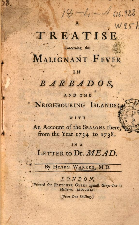 A treatise concerning the malignant fever in Barbados and the Neighbouring Islands :with an Account of the seasons there, from the year 1734 to 1738 in a letter to Dr. Mead /