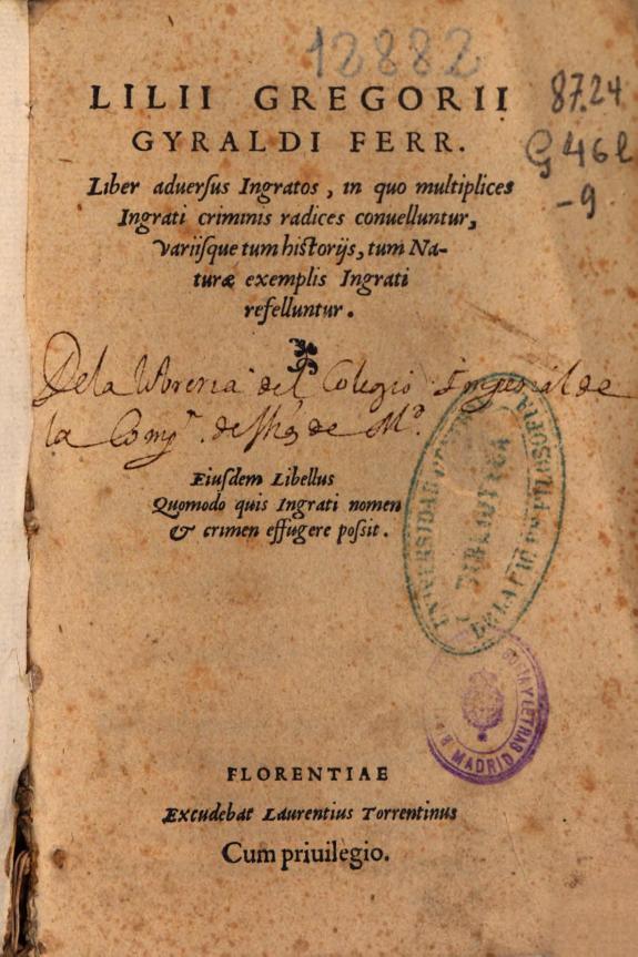 Lilii Gregorii Gyraldi Ferr[aresi] Liber aduersus ingratos ;in quo multiplices ingrati criminis radices conuelluntur, variisque tum historijs, tum naturae exemplis ingrati refelluntur.