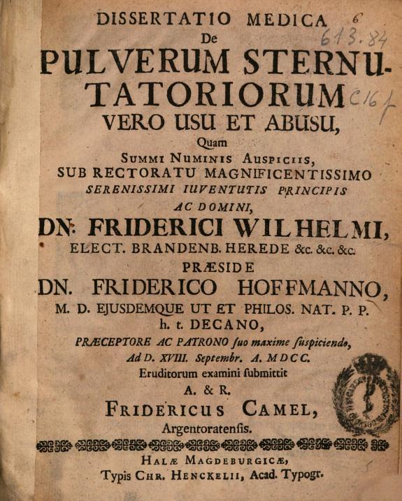 Dissertatio medica de pulverum sternutatoriorum vero usu et abusu ... praeside Dn. Friderico Hoffmanno ...ad D. XVIII Septembr. A. MDCC eruditorum examini submittit A. & R. Fridericus Camel Argentoratensis.