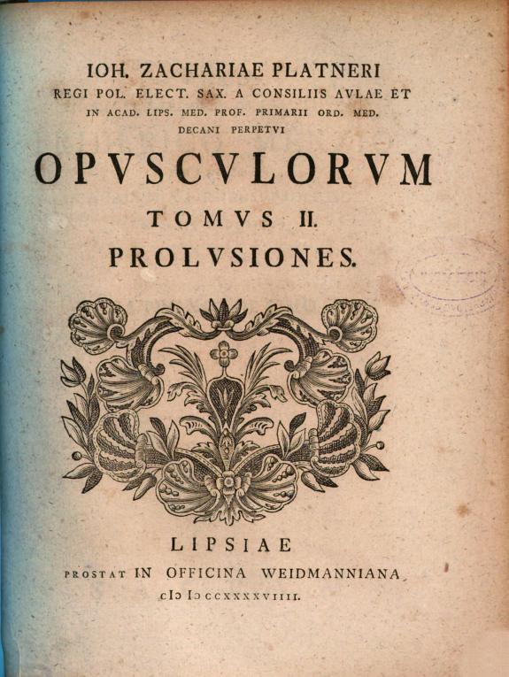 Ioh. Zachariae Platneri ... Opusculorum tomus II :prolusiones.