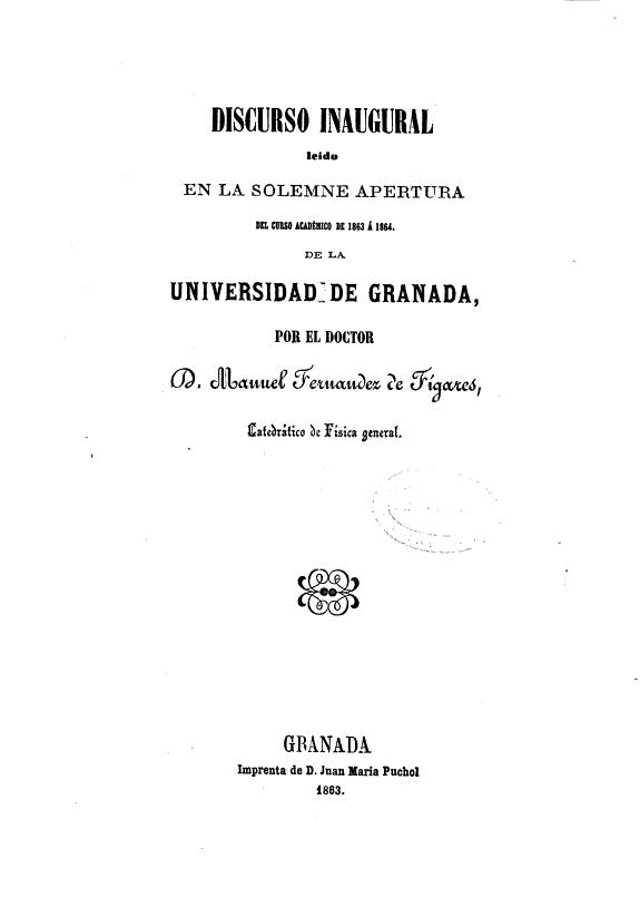 [Reseña histórica del principio general de la filosofía de la naturaleza] :discurso inaugural leido en la solemne apertura del curso académico de 1863 á 1864 de la Universidad de Granada /