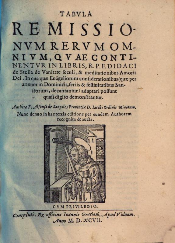 Tabula remissionum rerum omnium quae continentur in libris R.P.F. Didaci de Stella De vanitate seculi & meditationibus amoris Dei ... /authore F. Alfonso de Sançoles ... Ordinis Minorum