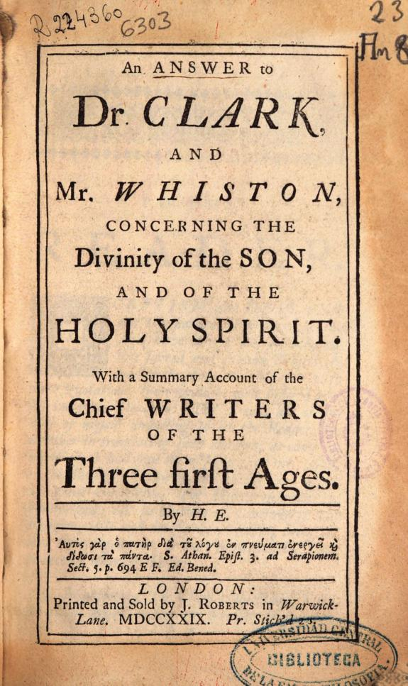 An answer to Dr. Clark and Mr. Whiston, concerning the Divinity of the Son, and of the Holy Spirit :with a summary account of the chief writers of the Three first Ages /
