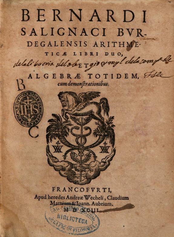 Bernardi Salignaci Burdegalensis Arithmeticae libri duo, et Algebrae totidem, cum demonstrationibus.