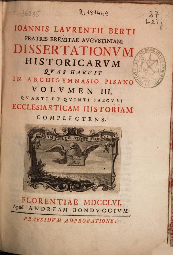 Ioannis Laurentii Berti fratris eremitae augustiniani Dissertationum historicarum :quas habuit in Archigymnasio Pisano : volumen III ...