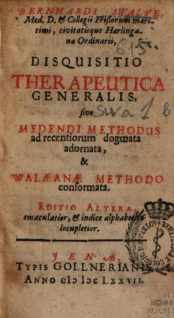 Bernhardi Swalve ... Disquisitio therapeutica generalis, sive Medendi methodus ad recentiorum dogmata adornta, & Walaenae methodo conformata.