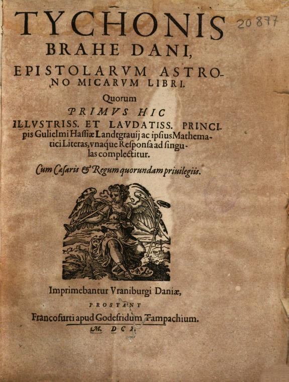 Tychonis Brahe ... Epistolarum astronomicarum libri :quorum primus hic ... principis Gulielmi Hassiae Landtgrauij ac ipsius mathematici literas, unaque responsa ad singulas complectitur.