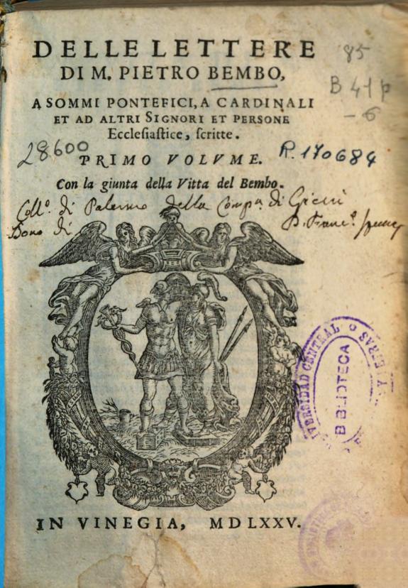 Delle lettere di M. Pietro Bembo :a sommi pontefici, a cardinali et ad altri signori et persone ecclesiastice scritte ; primo volume : con la giunta della vita del Bembo.