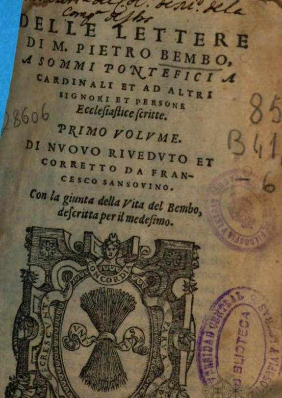 Delle lettere di M. Pietro Bembo a sommni Pontefici, a cardinali et ad altri signori ... ; primo volume di nuouo riveduto et corretto da Francesco Sansovino.